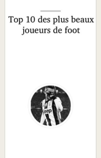 Top 10 Des Plus Beaux Joueurs de Foot