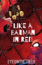 Like a Batman in Red [SpideyPool] [BoyxBoy] by Eyesinthetrees