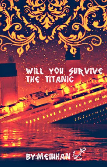 Will You Survive The Titanic ?(Choose Your Own Adventure Adition)