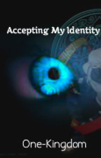 Accepting My Identity  [Naruto Fanfic]