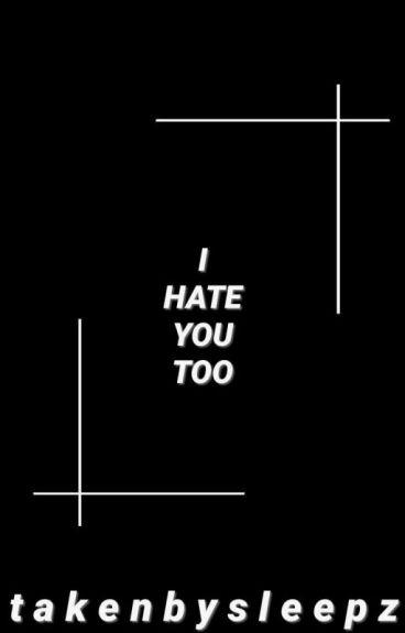 i hate you too  ⇨  joshler