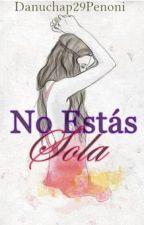 No Estás Sola by Danuchap29Penoni