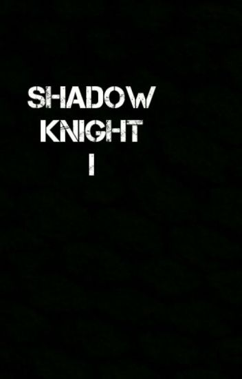 Shadow Knight I