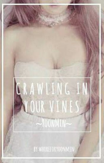 Crawling In Your Vines:Yoonmin
