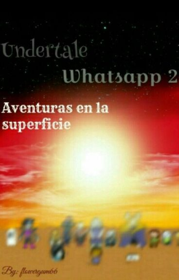 Undertale Whatssap 2: Aventuras en la superficie