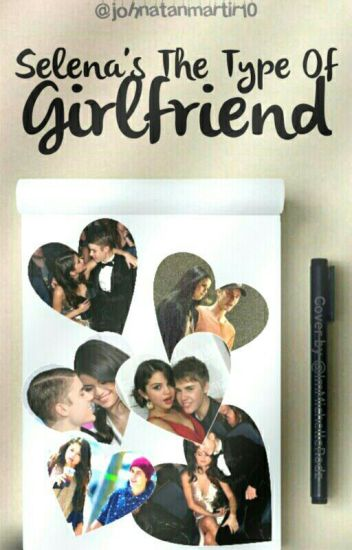 Selena's The Type Of Girlfriend ©