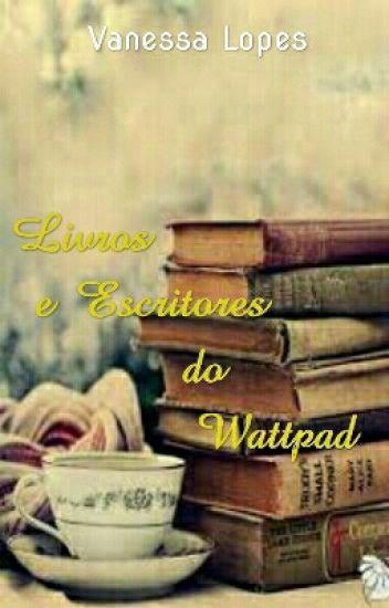 Livros e Escritores  do wattpad !!!