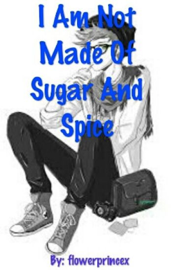 I Am Not Made Of Sugar And Spice