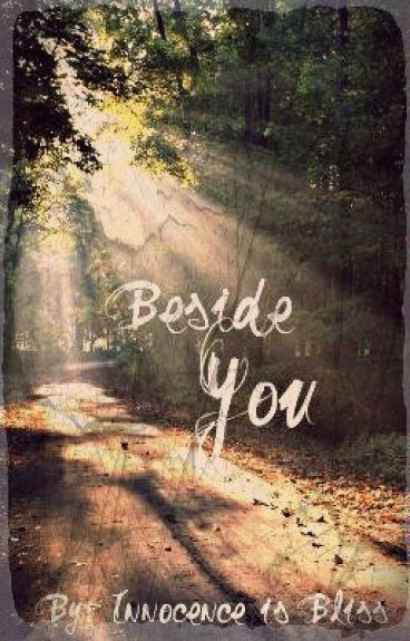 Beside You by Innocence_is_bliss