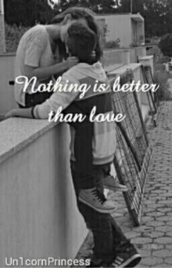 Nothing Is Better Then Love