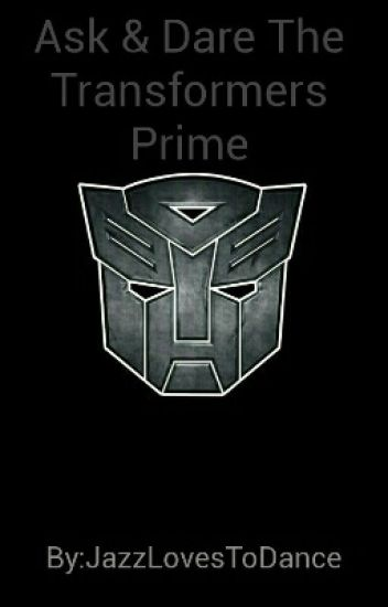 Ask & Dare The Transformers Prime