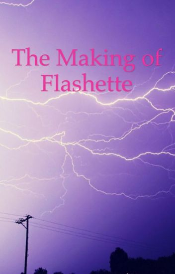 The Making of Flashette (Book 1) {COMPLETED}