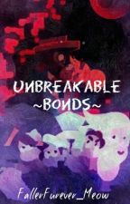 ~Unbreakable Bonds~ by FallerFurever_Meow