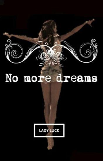No more dreams