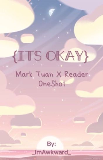 {it's okay}Mark Tuan X Reader [Super old and cringy]