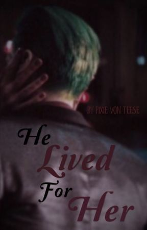 He Lived For Her~ A Joker Story by PixieVonTeese