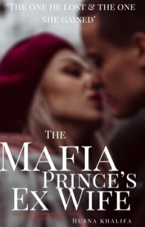 The Mafia Princes Ex-Wife (Book I) by rosehearted_