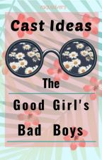 The Good Girl's Bad Boys Cast Ideas [Closed]  by raquisilvers