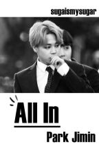 All In • Park Jimin by sugaismysugar