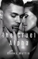 The Cruel Alpha by Chewy_Muffin