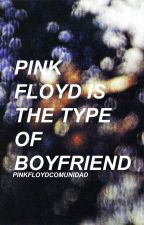Pink Floyd Is The Type Of Boyfriend by PinkFloydComunidad