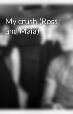 My crush (Ross and Maia) by Ross_and_maia_4ever