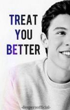 treat you better // shawn mendes by desperoofficial
