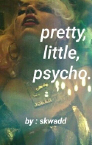 Pretty, Little, PSYCHO ; Harley & Joker
