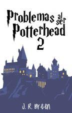 Problemas Al Ser Potterhead #2 by jrbreen