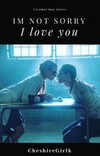 I'm not sorry I loved you©(One-shot) by CheshireGirlk