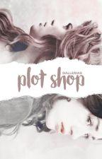 Plot Shop by gallerias