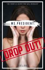 Ms. President : DROP OUT! (Spg-OS) by JuannAyecia
