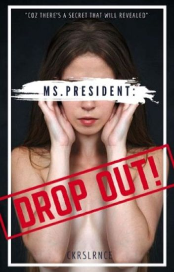 Ms. President : DROP OUT! (Spg-OS)