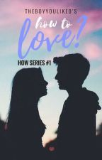 How To Love? by TheBoyYouLiked