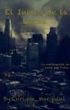 El Inicio de la Lucha (Editando) #Wattys 2016 by Enrique_Macquini6