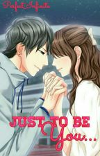 Just To be YOU by Perfect_Infinite