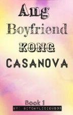 Ang Boyfriend Kong Casanova by bitchylicious05
