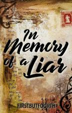 In Memory Of A Liar by FirstButFourth