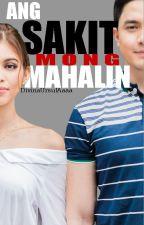 .Ang SAKIT mong MAHALIN. by DivinaUrsulAaaa