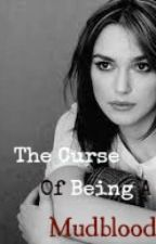 The Curse of Being a Mudblood by audreyevans21
