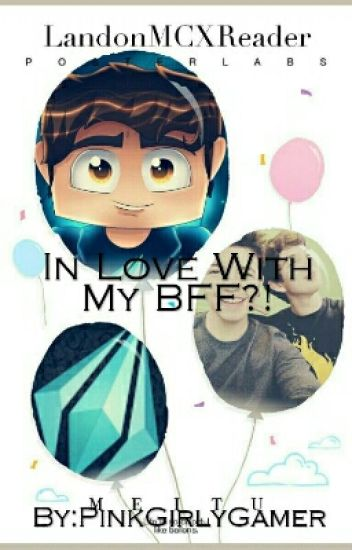 In Love With My BFF? ((LandonMC X Reader))