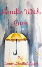 Handle With Care by Connor_DevilishAngel
