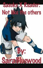 Sasuke X Reader: Not Like The Others by Mirah_Hatake
