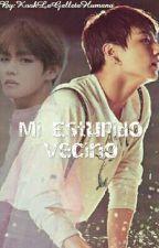 Mi Estupido Vecino (Vkook) by Jxonkxm