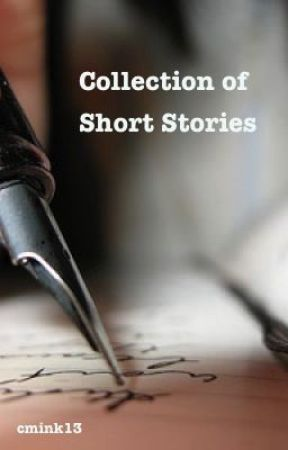 Collection of Short Stories by cmink13