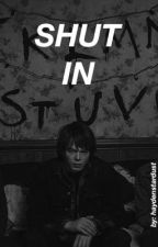 SHUT IN //jonathan byers fanfiction  by haydenstardust