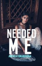 Needed Me -ON HOLD- by _amenda_