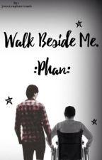 Walk Beside Me //phan by jennicaphantrash