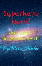 Superhero Nerd? by Merci_Misha