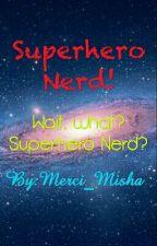 Superhero Nerd? by Merci_Misha